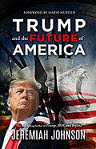 Jeremiah Johnson Author Trump and the Future of America