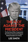 Lee Smith Author The Plot Against the President: The True Story of How Congressman Devin Nunes Uncovered the Biggest Political Scandal in U.S. History