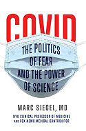 Marc Siegel Covid Politics of Fear and the Power of Science