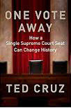 U.S. Senator Ted Cruz Author One Vote Away