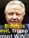 Jon Voight Academy Award winning Christian actor, Biden is evil, Trump must win!
