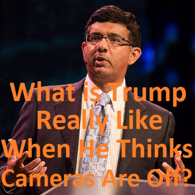Dinesh D'Souza What is Donald Trump Really Like When He Thinks Cameras Are Off?