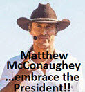 U.S. Actor Matthew McConaughey ...embrace the President